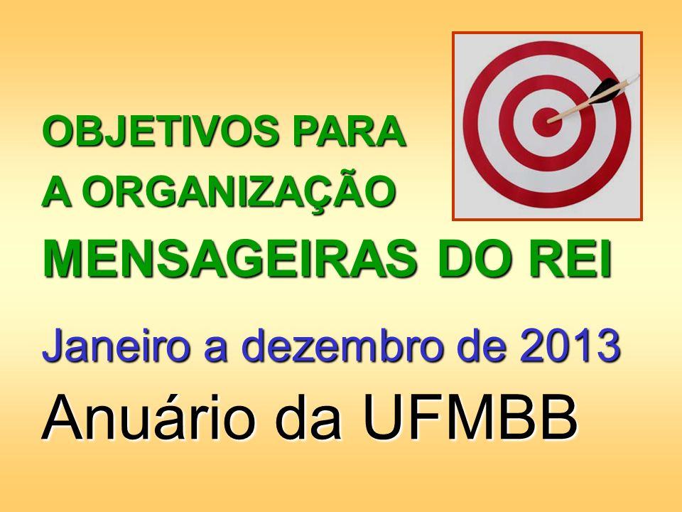 Anuário da UFMBB MENSAGEIRAS DO REI Janeiro a dezembro de 2013