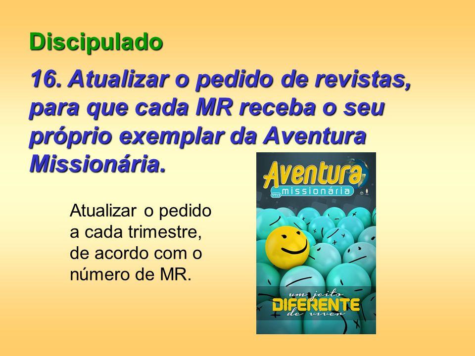 Discipulado 16. Atualizar o pedido de revistas, para que cada MR receba o seu próprio exemplar da Aventura Missionária.