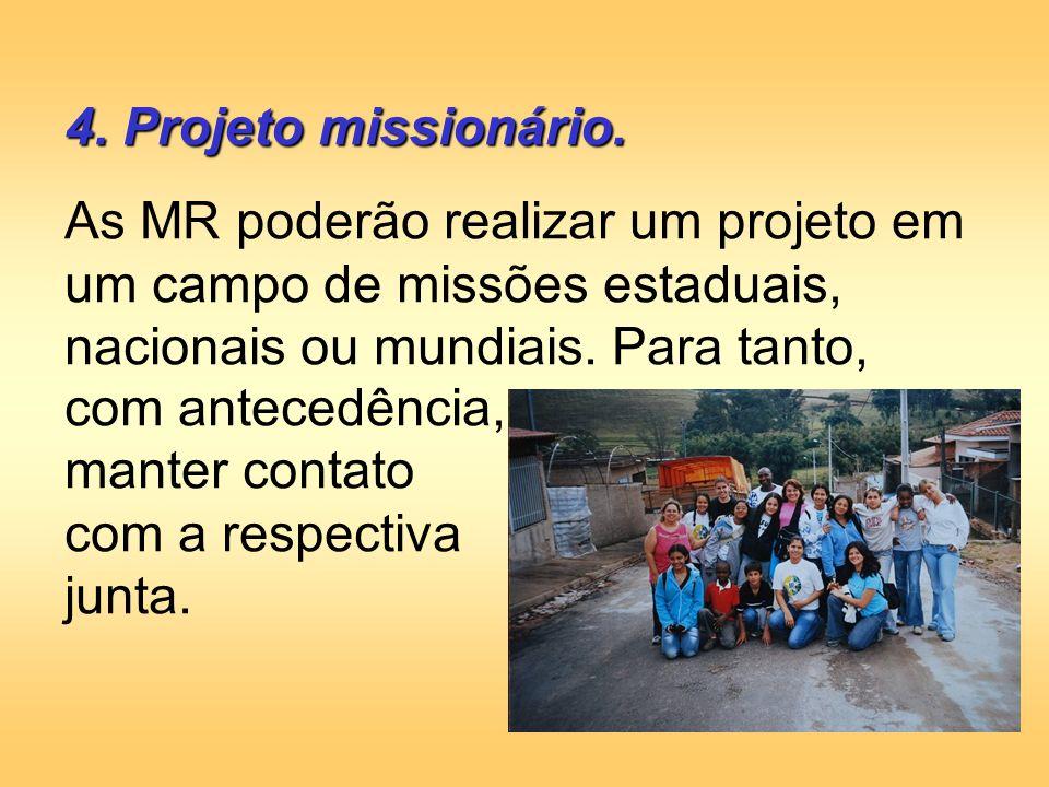 4. Projeto missionário. As MR poderão realizar um projeto em um campo de missões estaduais, nacionais ou mundiais. Para tanto,