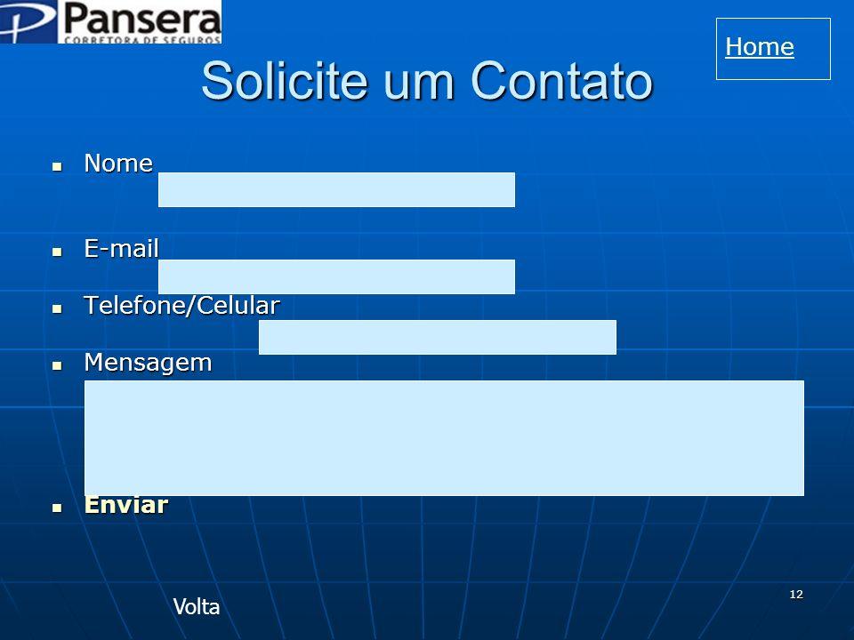 Solicite um Contato Home Nome E-mail Telefone/Celular Mensagem Enviar