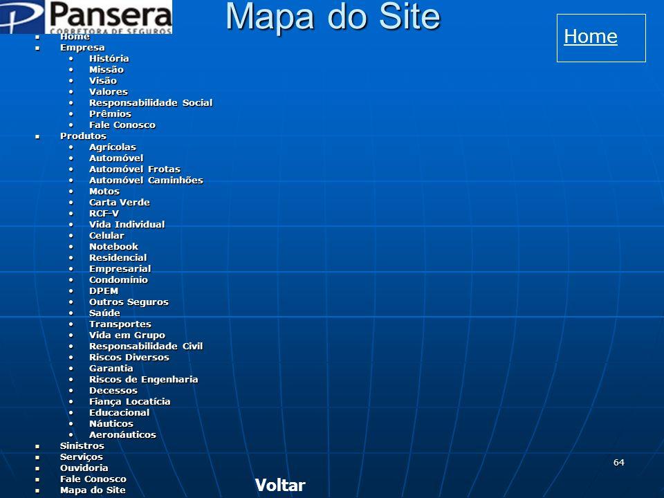 Mapa do Site Home Voltar Home Empresa História Missão Visão Valores