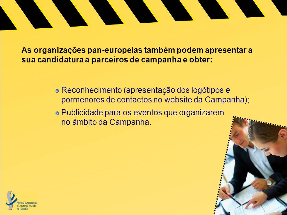 As organizações pan-europeias também podem apresentar a sua candidatura a parceiros de campanha e obter: