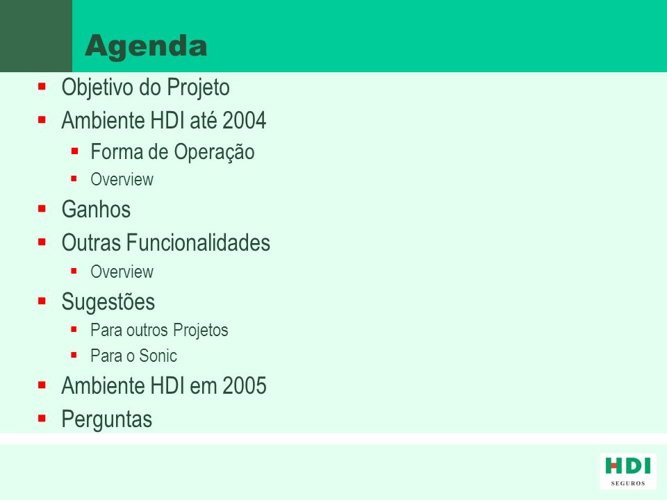 Agenda Objetivo do Projeto Ambiente HDI até 2004 Ganhos