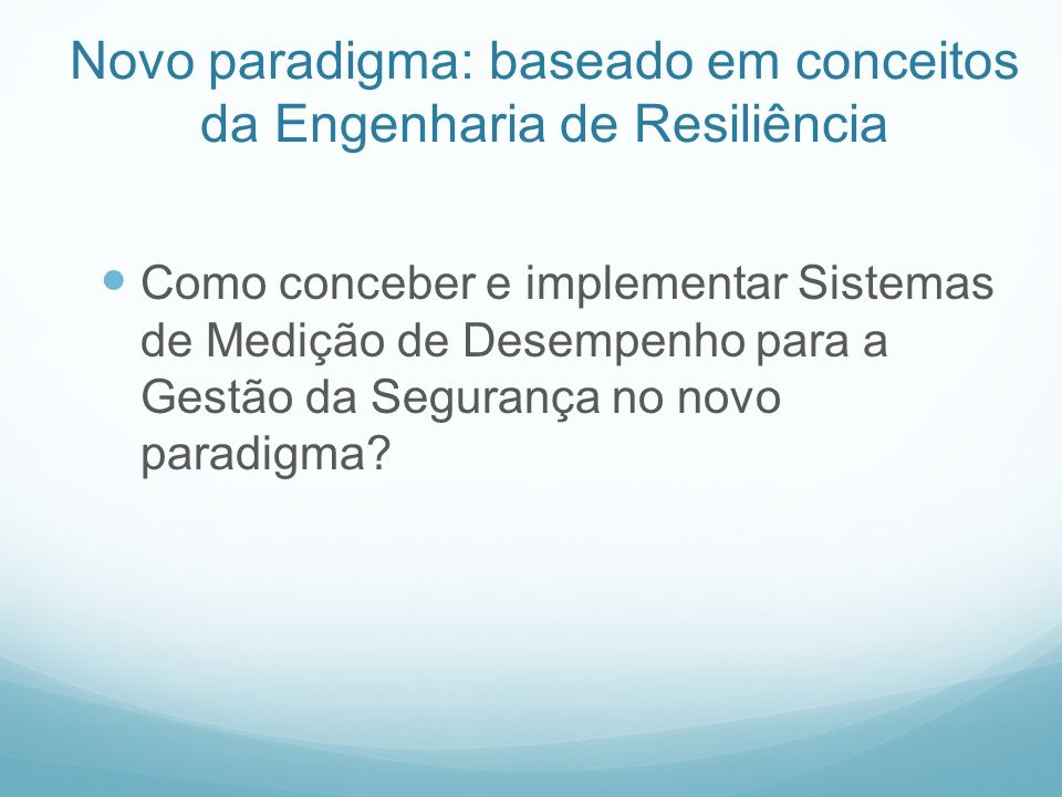 Novo paradigma: baseado em conceitos da Engenharia de Resiliência