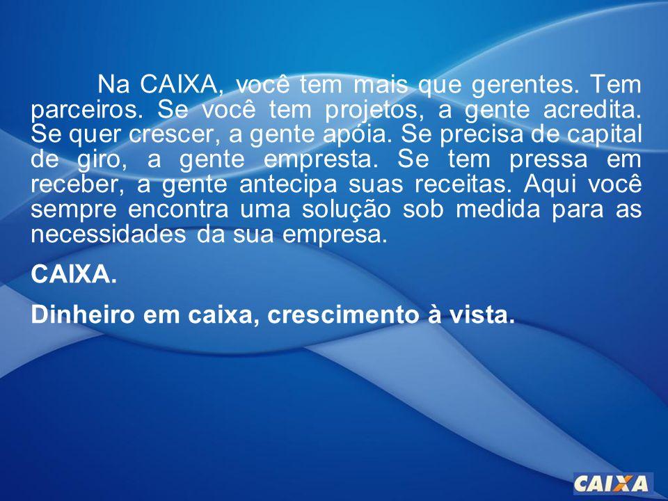 Na CAIXA, você tem mais que gerentes. Tem parceiros