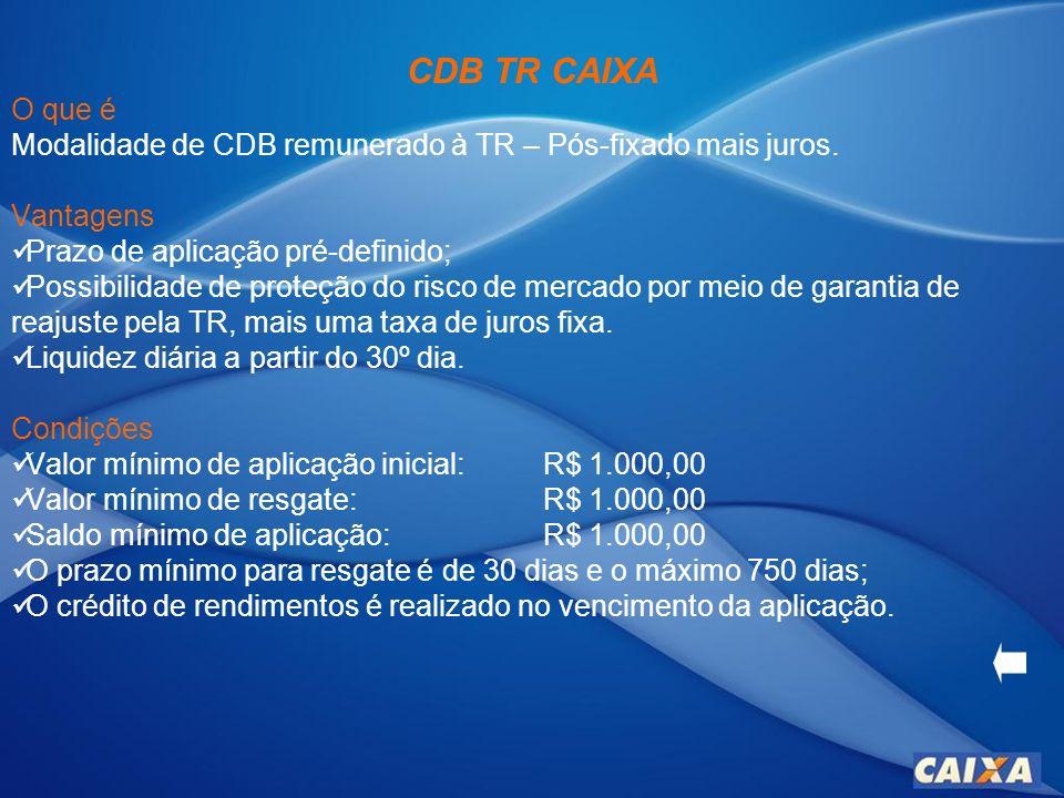 CDB TR CAIXA O que é. Modalidade de CDB remunerado à TR – Pós-fixado mais juros. Vantagens. Prazo de aplicação pré-definido;