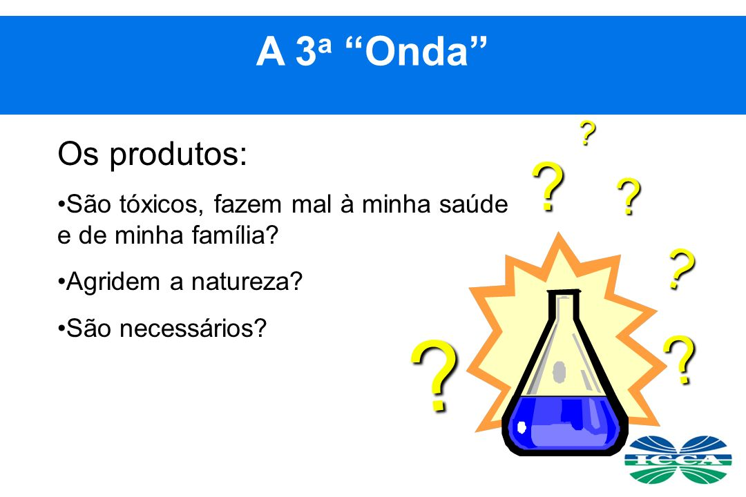 A 3a Onda Os produtos: São tóxicos, fazem mal à minha saúde e de minha família Agridem a natureza