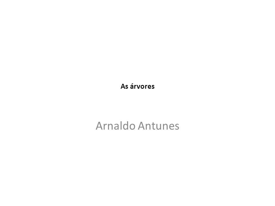 As árvores Arnaldo Antunes