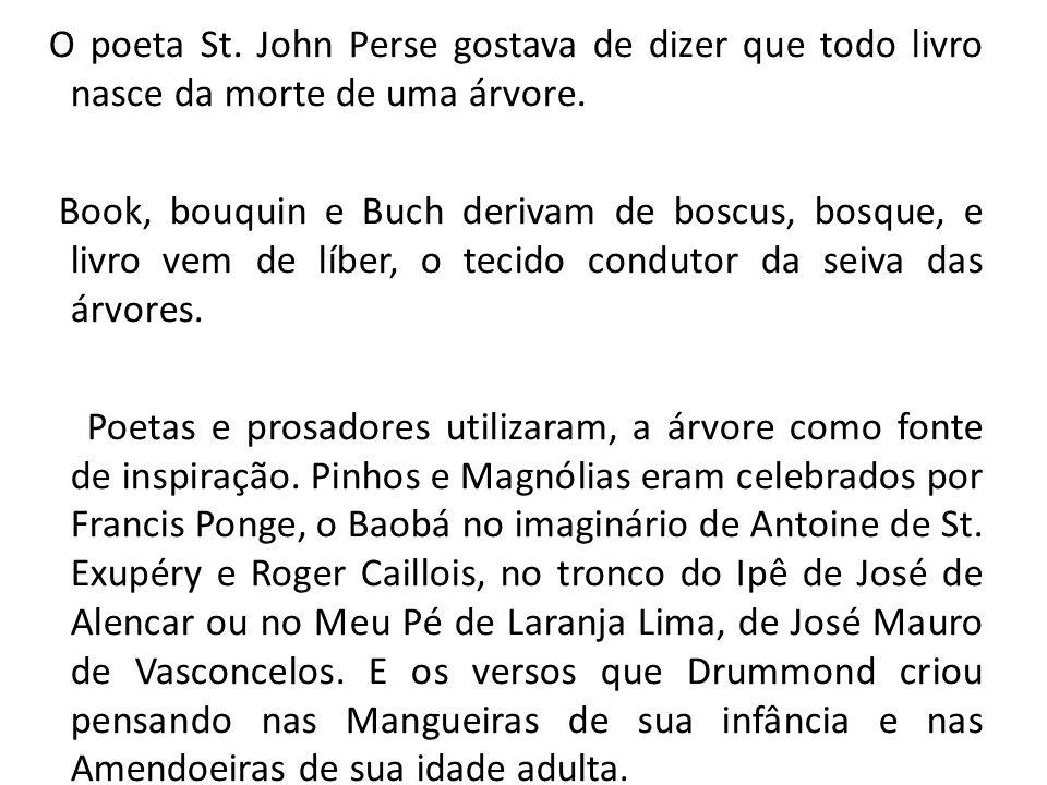 O poeta St. John Perse gostava de dizer que todo livro nasce da morte de uma árvore.