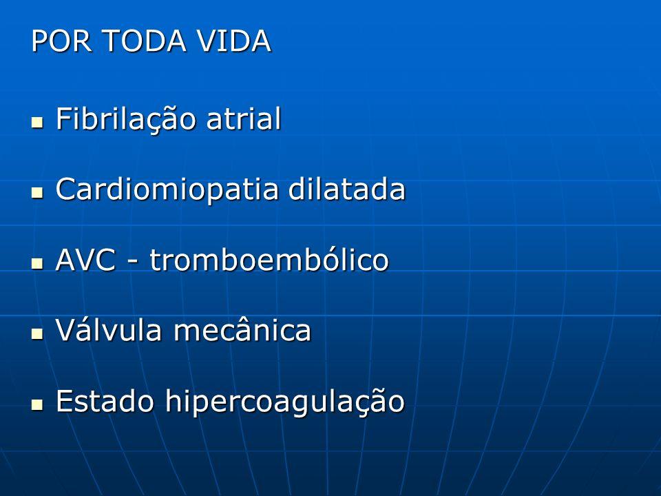 POR TODA VIDA Fibrilação atrial. Cardiomiopatia dilatada. AVC - tromboembólico. Válvula mecânica.
