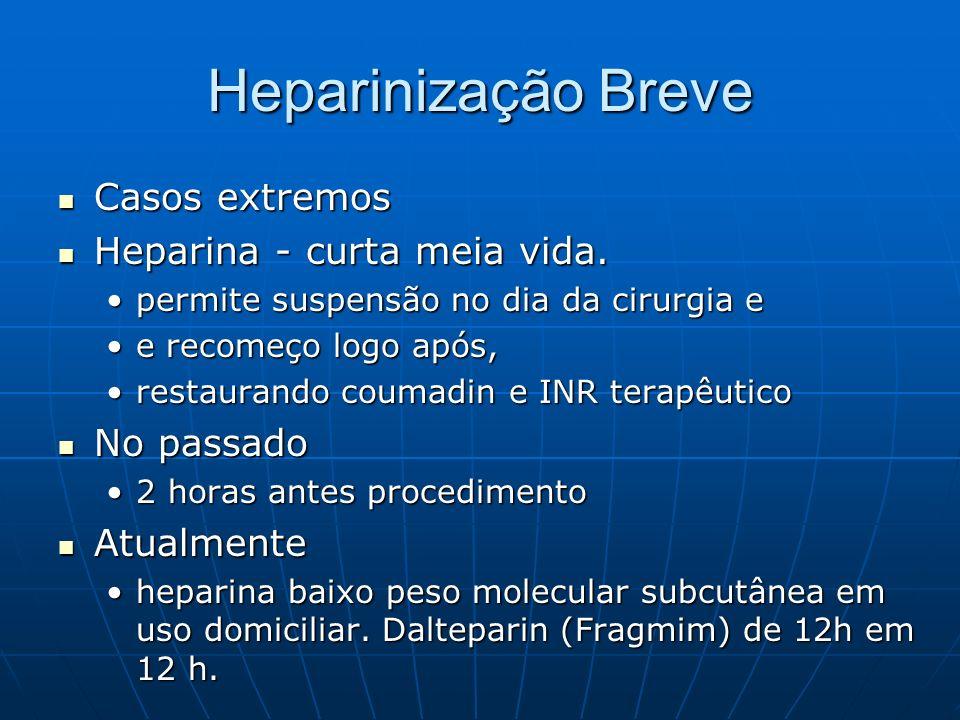 Heparinização Breve Casos extremos Heparina - curta meia vida.