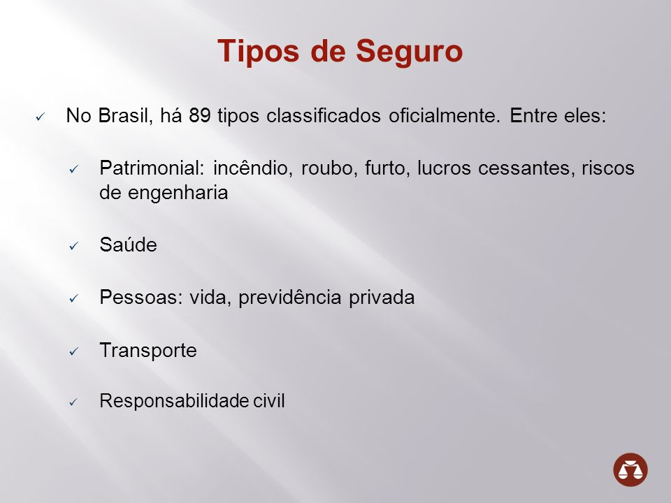 Tipos de SeguroNo Brasil, há 89 tipos classificados oficialmente. Entre eles: