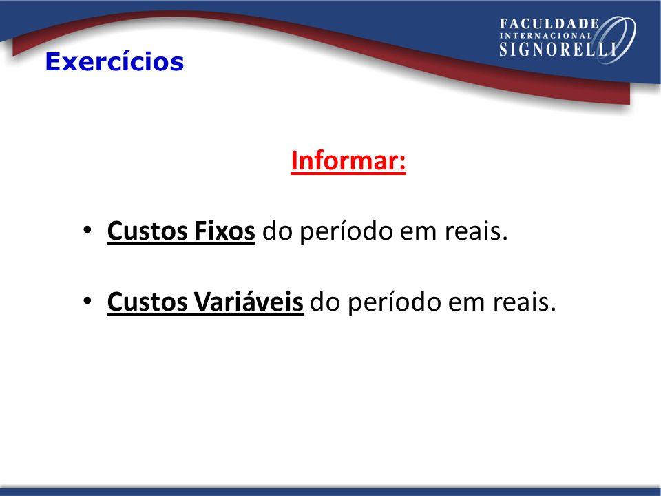 Custos Fixos do período em reais.