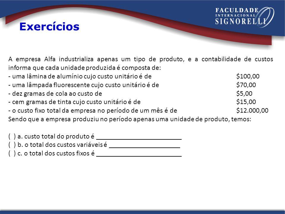 Exercícios A empresa Alfa industrializa apenas um tipo de produto, e a contabilidade de custos informa que cada unidade produzida é composta de: