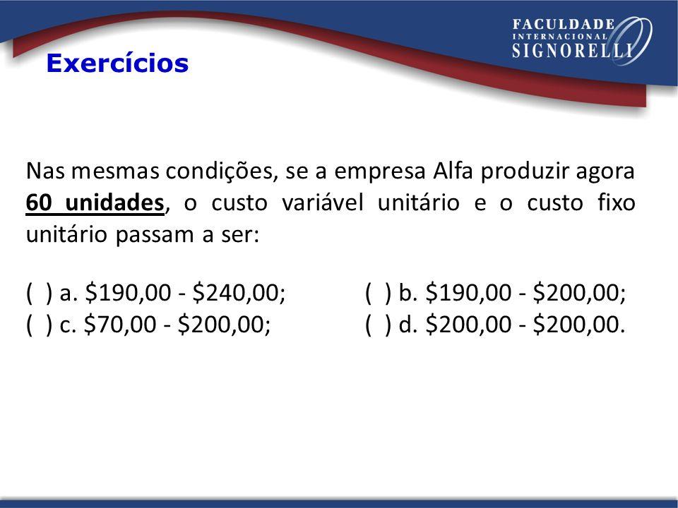 Exercícios Nas mesmas condições, se a empresa Alfa produzir agora 60 unidades, o custo variável unitário e o custo fixo unitário passam a ser: