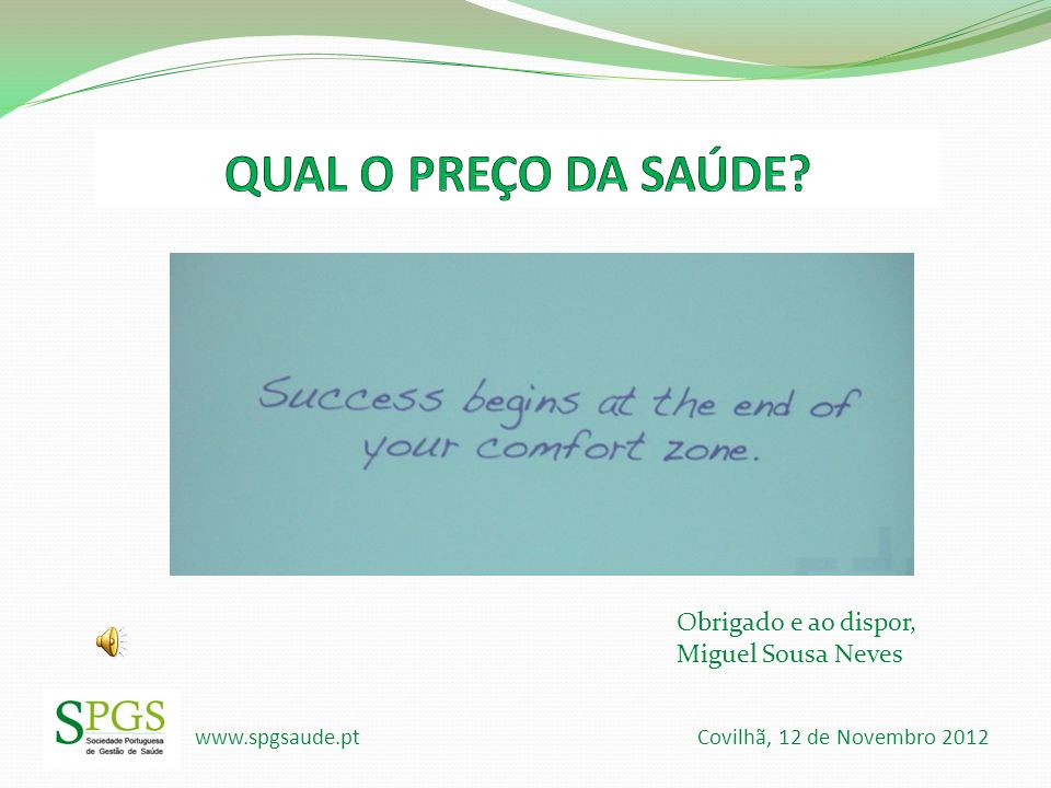 QUAL O PREÇO DA SAÚDE Obrigado e ao dispor, Miguel Sousa Neves