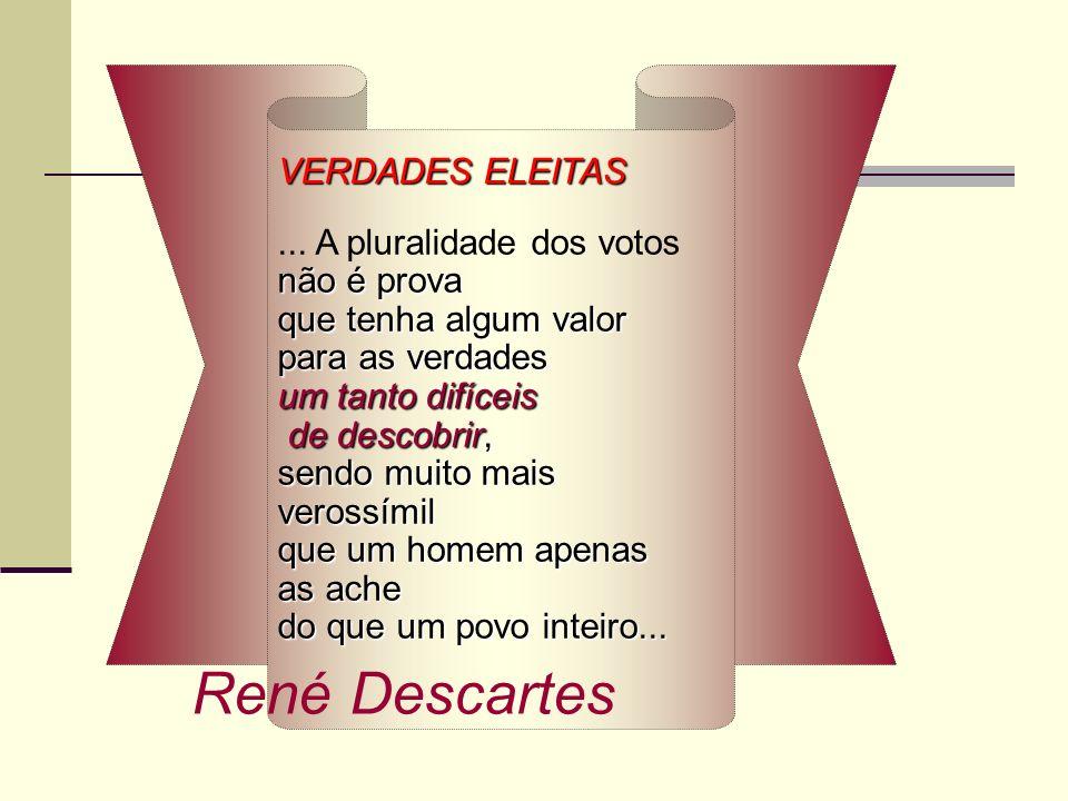 René Descartes VERDADES ELEITAS ... A pluralidade dos votos