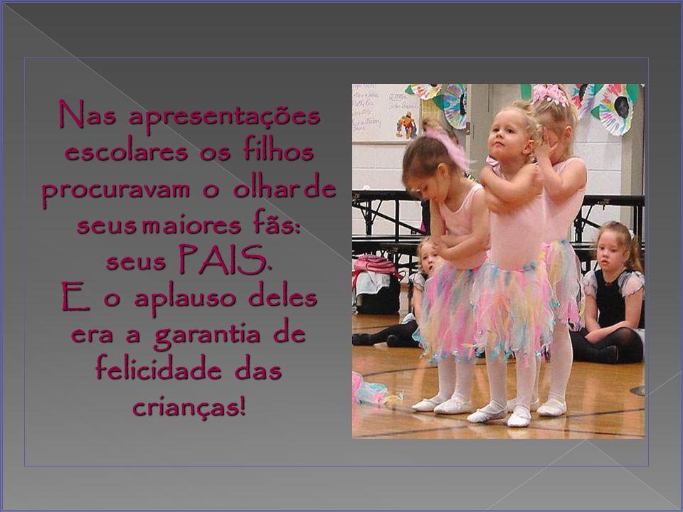 E o aplauso deles era a garantia de felicidade das crianças!