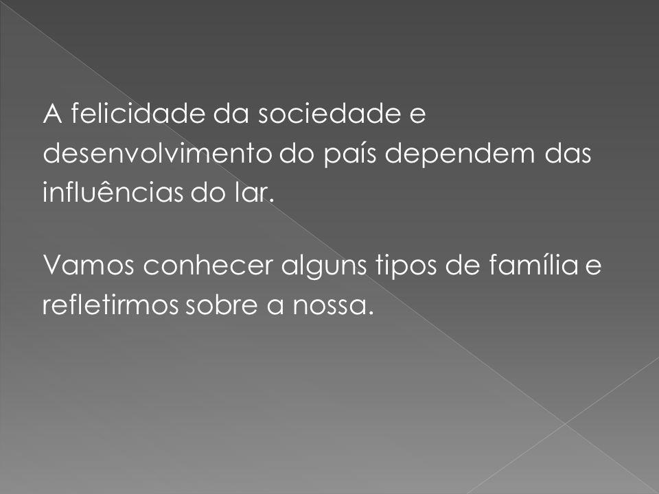 A felicidade da sociedade e desenvolvimento do país dependem das influências do lar.