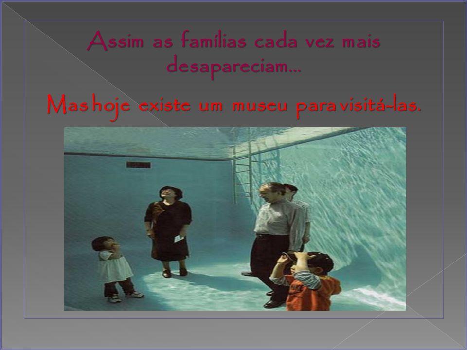 Assim as famílias cada vez mais desapareciam…