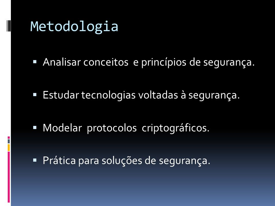 Metodologia Analisar conceitos e princípios de segurança.