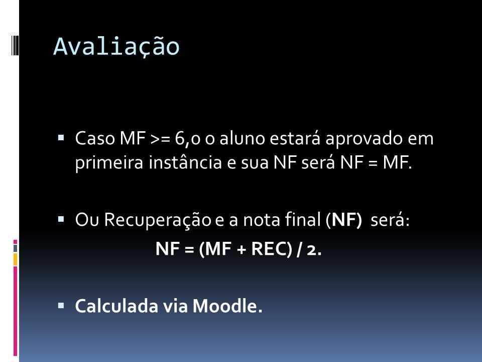 Avaliação Caso MF >= 6,0 o aluno estará aprovado em primeira instância e sua NF será NF = MF. Ou Recuperação e a nota final (NF) será:
