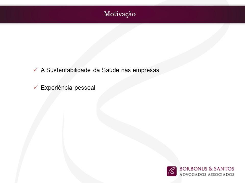 Motivação A Sustentabilidade da Saúde nas empresas Experiência pessoal