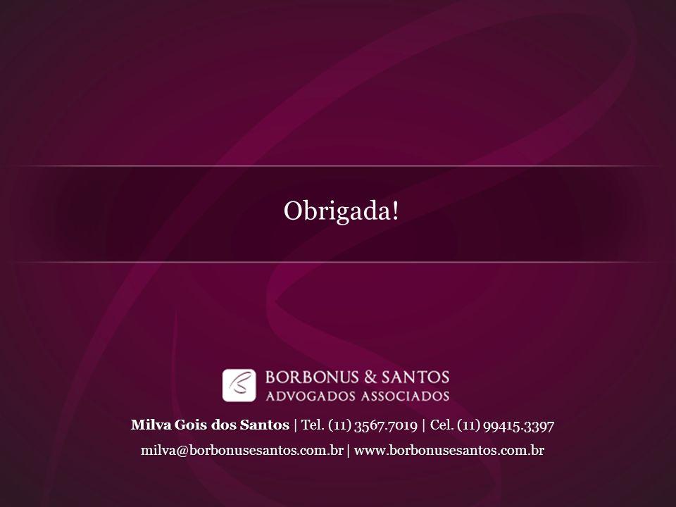 Obrigada. Milva Gois dos Santos | Tel. (11) 3567.7019 | Cel.