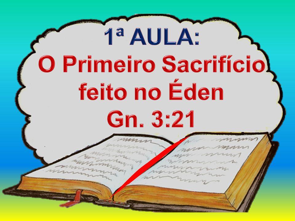 1ª AULA: O Primeiro Sacrifício feito no Éden Gn. 3:21