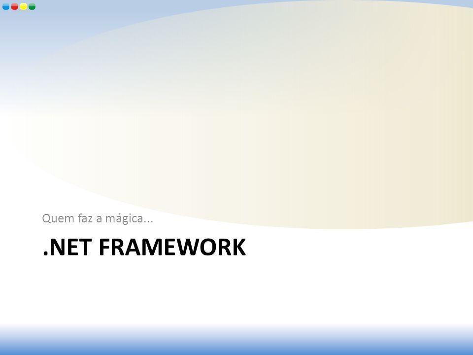 Quem faz a mágica... .NET framework