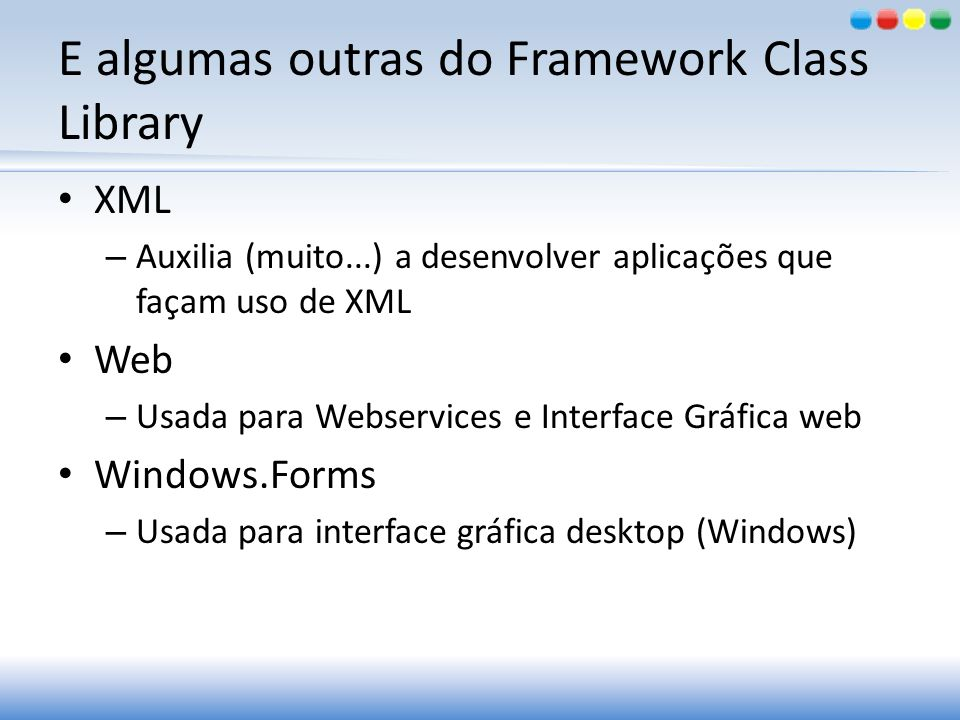 E algumas outras do Framework Class Library