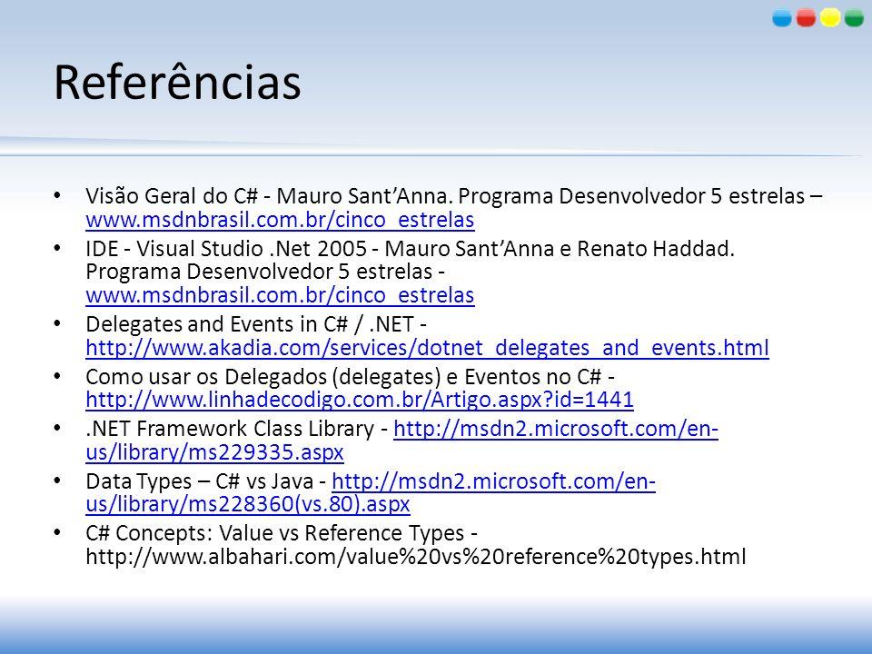 Referências Visão Geral do C# - Mauro Sant'Anna. Programa Desenvolvedor 5 estrelas – www.msdnbrasil.com.br/cinco_estrelas.