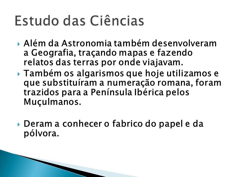 Estudo das Ciências Além da Astronomia também desenvolveram a Geografia, traçando mapas e fazendo relatos das terras por onde viajavam.