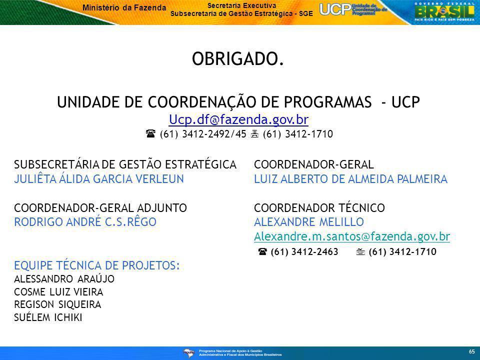OBRIGADO. UNIDADE DE COORDENAÇÃO DE PROGRAMAS - UCP Ucp.df@fazenda.gov.br ( (61) 3412-2492/45 7 (61) 3412-1710.