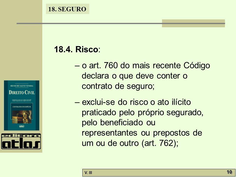 18.4. Risco: – o art. 760 do mais recente Código declara o que deve conter o contrato de seguro;