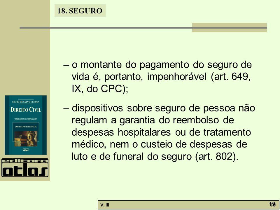 – o montante do pagamento do seguro de vida é, portanto, impenhorável (art. 649, IX, do CPC);