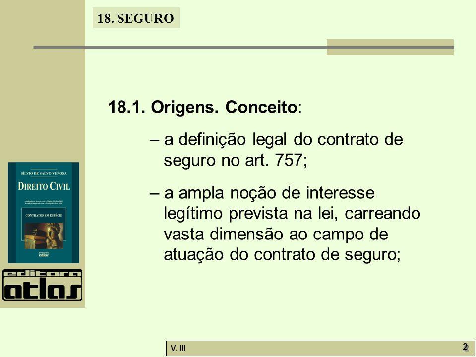 18.1. Origens. Conceito: – a definição legal do contrato de seguro no art. 757;