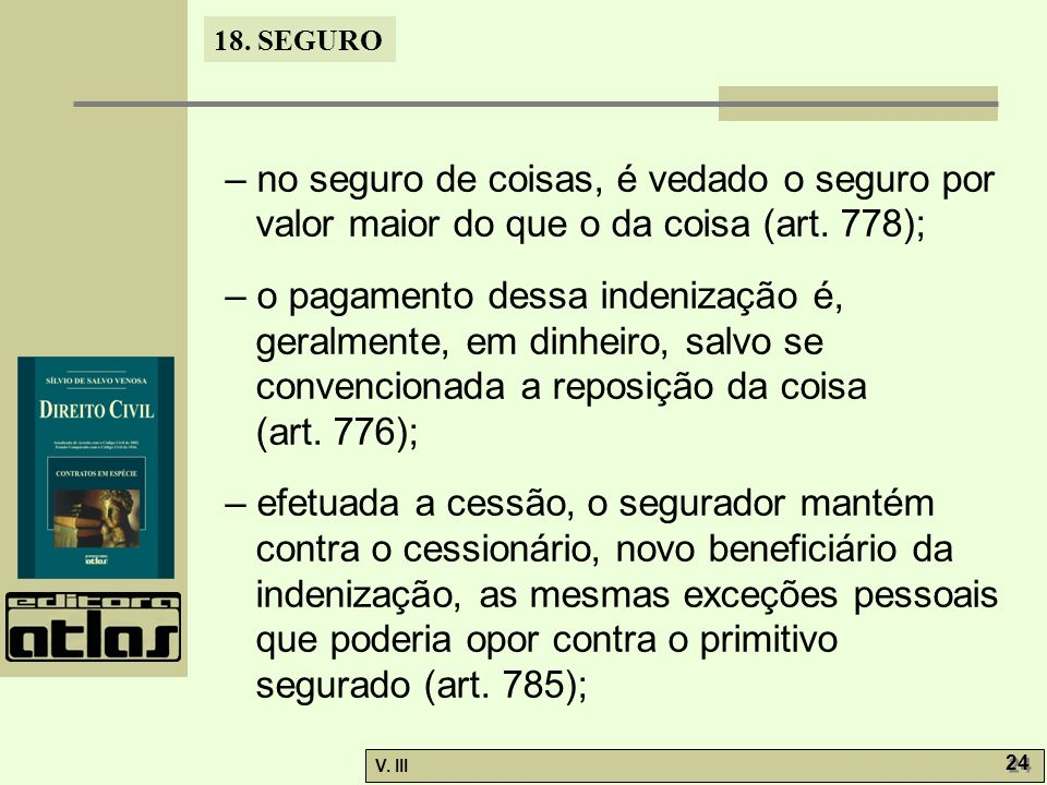 – no seguro de coisas, é vedado o seguro por valor maior do que o da coisa (art. 778);