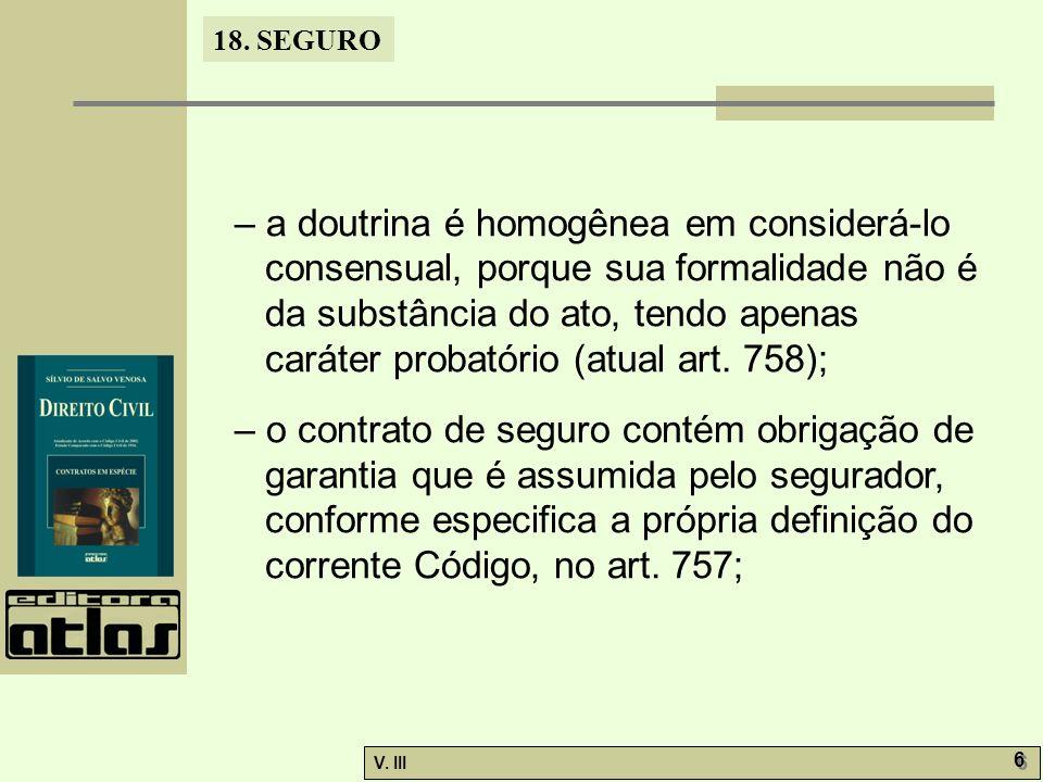 – a doutrina é homogênea em considerá-lo consensual, porque sua formalidade não é da substância do ato, tendo apenas caráter probatório (atual art. 758);