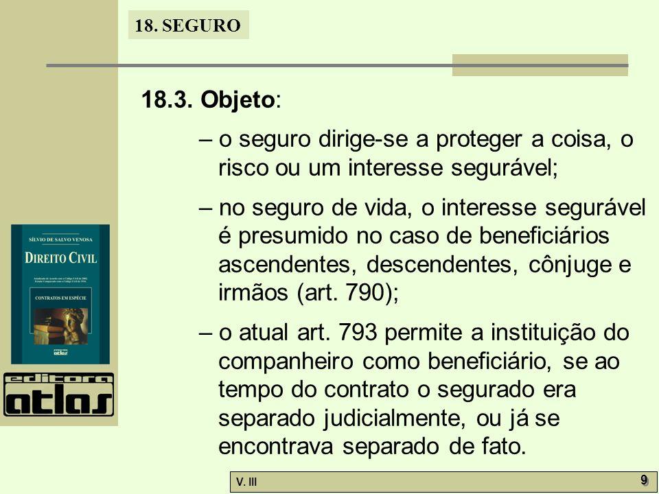 18.3. Objeto: – o seguro dirige-se a proteger a coisa, o risco ou um interesse segurável;