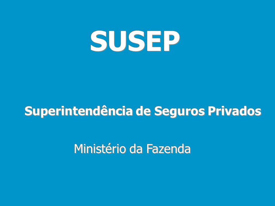 SUSEP Superintendência de Seguros Privados Ministério da Fazenda
