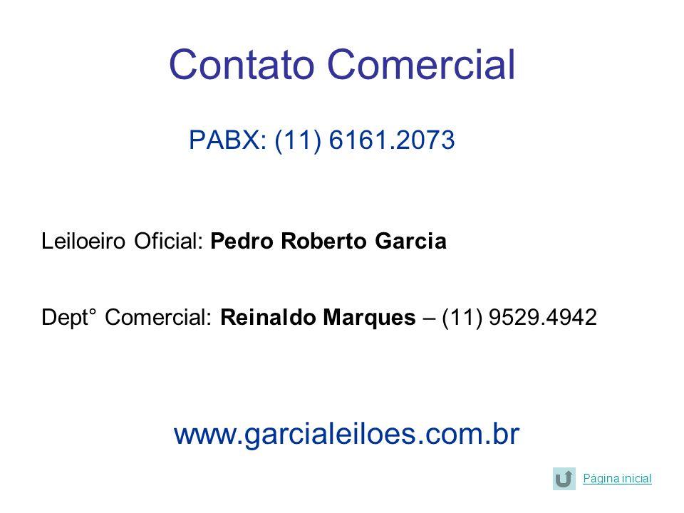 Contato Comercial PABX: (11) 6161.2073 www.garcialeiloes.com.br
