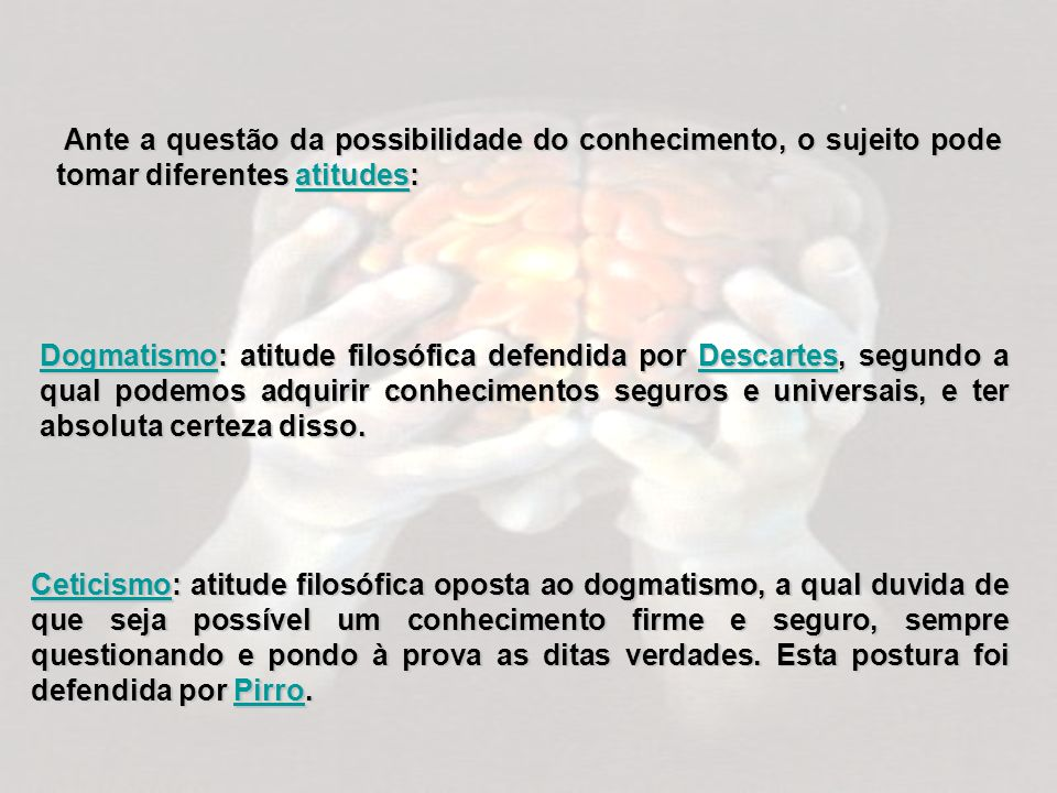 Ante a questão da possibilidade do conhecimento, o sujeito pode tomar diferentes atitudes: