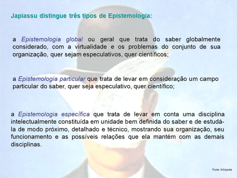 Japiassu distingue três tipos de Epistemologia: