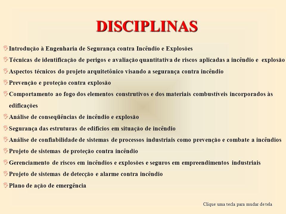 DISCIPLINAS Introdução à Engenharia de Segurança contra Incêndio e Explosões.