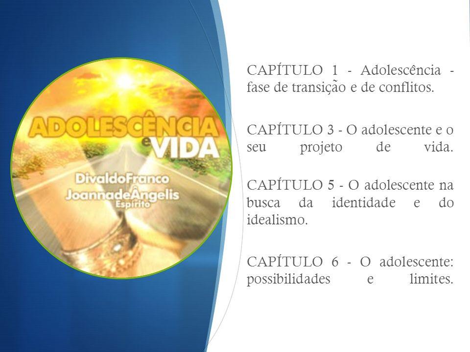 CAPÍTULO 1 - Adolescência - fase de transição e de conflitos.