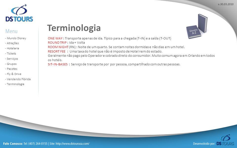Terminologia ONE WAY : Transporte apenas de ida. Típico para a chegada (T-IN) e a saída (T-OUT) ROUND TRIP : Ida + Volta.