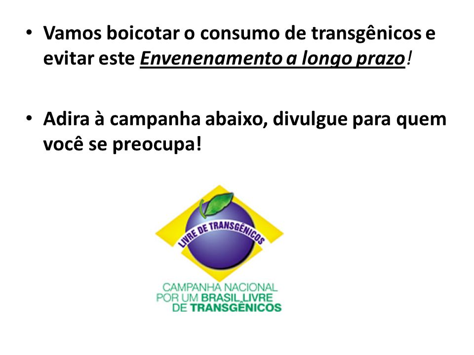 Vamos boicotar o consumo de transgênicos e evitar este Envenenamento a longo prazo!