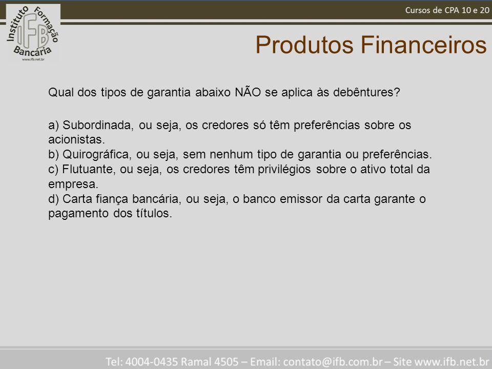 Produtos Financeiros Qual dos tipos de garantia abaixo NÃO se aplica às debêntures