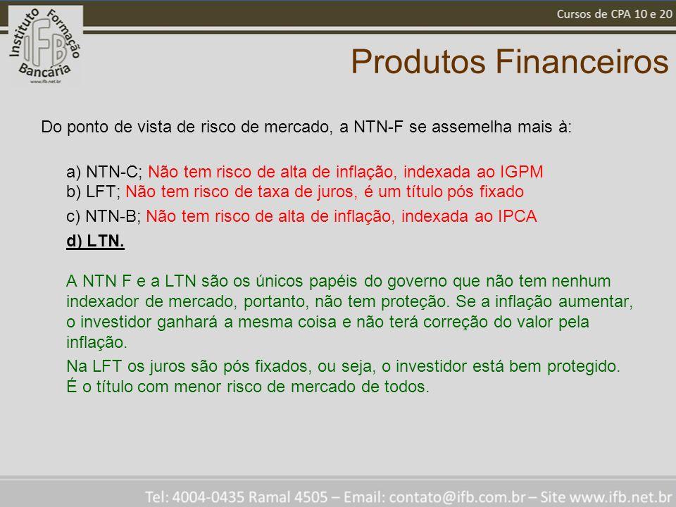 Produtos Financeiros Do ponto de vista de risco de mercado, a NTN-F se assemelha mais à:
